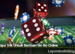 Beberapa Trik Untuk Bermain Sic Bo Online