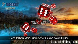 Cara Terbaik Main Judi Sbobet Casino Sicbo Online