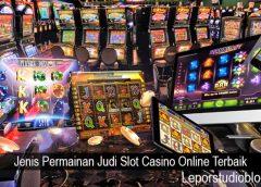Jenis Permainan Judi Slot Casino Online Terbaik