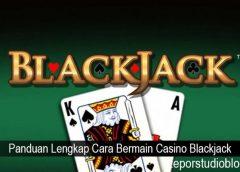 Panduan Lengkap Cara Bermain Casino Blackjack