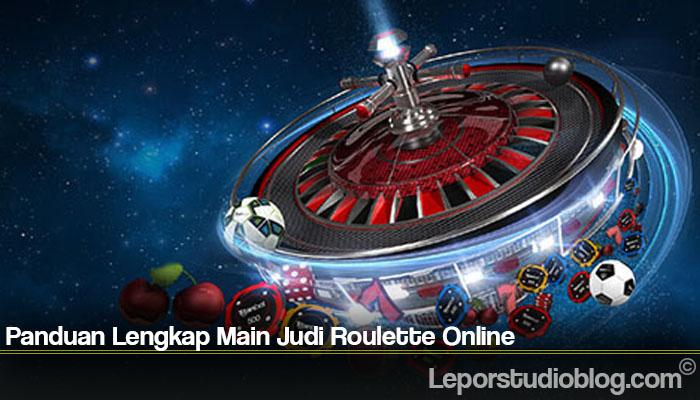 Panduan Lengkap Main Judi Roulette Online