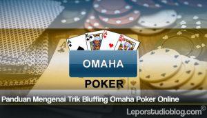 Panduan Mengenai Trik Bluffing Omaha Poker Online