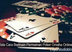 Tata Cara Bermain Permainan Poker Omaha Online