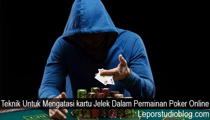 Teknik Untuk Mengatasi kartu Jelek Dalam Permainan Poker Online