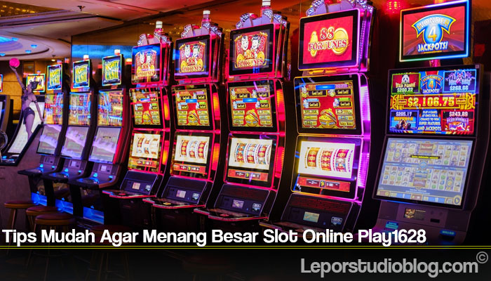 Tips Mudah Agar Menang Besar Slot Online Play1628