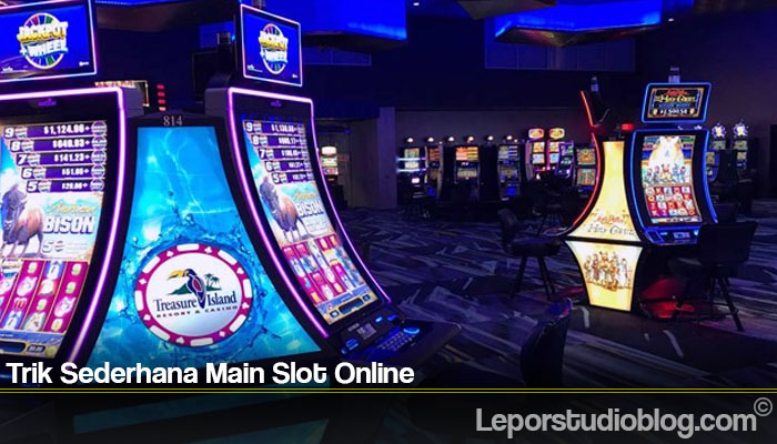 Trik Sederhana Main Slot Online
