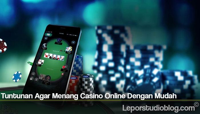 Tuntunan Agar Menang Casino Online Dengan Mudah