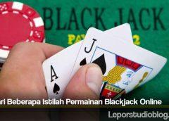 Pelajari Beberapa Istilah Permainan Blackjack Online