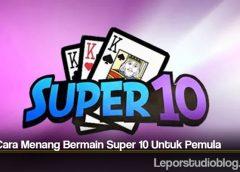 Tips Cara Menang Bermain Super 10 Untuk Pemula