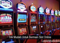Trik Mudah Untuk Bermain Slot Online