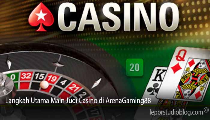 Langkah Utama Main Judi Casino di ArenaGaming88